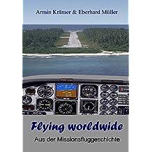 Flying worldwide: Aus der Geschichte der Missionsfliegerei