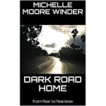 DARK ROAD HOME: from fear to fearless (English Edition)