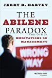 The Abilene Paradox and Other Meditations on Management by Harvey, Jerry B. Published by Jossey-Bass 1st (first) edition (1988) Paperback