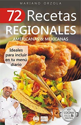 72 RECETAS REGIONALES AMERICANAS & MEXICANAS: Ideales para incluir en tu menú diario (Colección Cocina Fácil & Práctica nº 62)