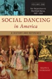 Social Dancing in America Volume One Fair Terpsichore to the Ghost Dance, 1607-1900: A History and Reference: Fair Terpsichore to the Ghost Dance, 1607-1900 v. 1