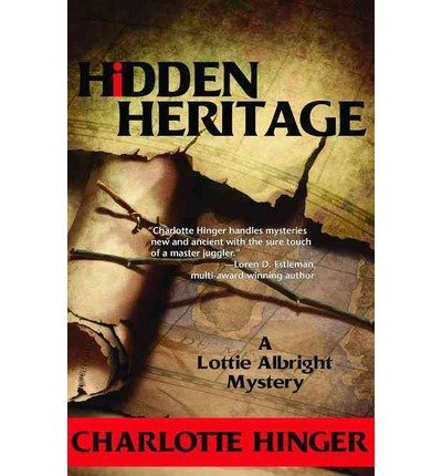 { HIDDEN HERITAGE (LOTTIE ALBRIGHT (HARDCOVER)) - IPS } By Hinger, Charlotte ( Author ) [ Nov - 2013 ] [ Hardcover ]