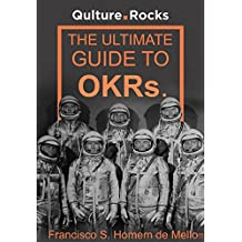 The Ultimate Guide to OKRs: How Objectives and Key-Results can help your company build a culture of excellence and achievement. (English Edition)
