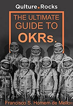 The Ultimate Guide to OKRs: How Objectives and Key-Results can help your company build a culture of excellence and achievement. (English Edition) di [de Mello, Francisco S. Homem]