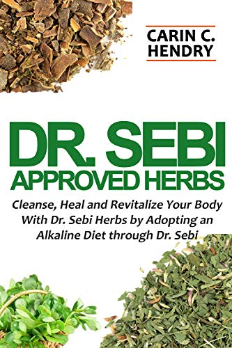 DR  SEBI APPROVED HERBS: Cleanse, Heal and Revitalize Your