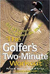 The Golfer's Two-Minute Workout: Add 30 Yards to Your Drive in Six Weeks