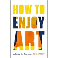 How to Enjoy Art: A Guide for Everyone