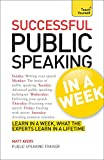 Public Speaking In A Week: Presentation Skills In Seven Simple Steps (Teach Yourself)