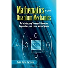 Mathematics for Quantum Mechanics: An Introductory Survey of Operators, Eigenvalues, and Linear Vector Spaces (Dover Books on Mathematics) by John David Jackson (2006-10-27)