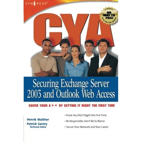 CYA: Securing Exchange Server 2003 & Outlook Web Access by Henrik Walther (2004-04-01)