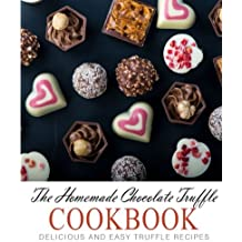 The Homemade Chocolate Truffle Cookbook: Delicious and Easy Truffle Recipes