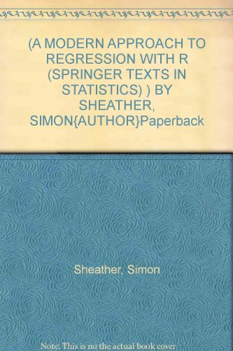 (A MODERN APPROACH TO REGRESSION WITH R (SPRINGER TEXTS IN STATISTICS) ) BY SHEATHER, SIMON{AUTHOR}Paperback