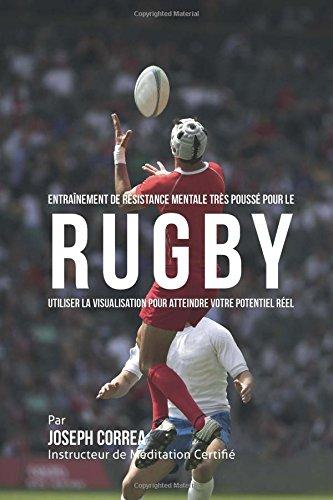 Entrainement de Resistance Mentale Tres Pousse pour le Rugby: Utiliser la Visualisation pour Atteindre Votre Potentiel Reel