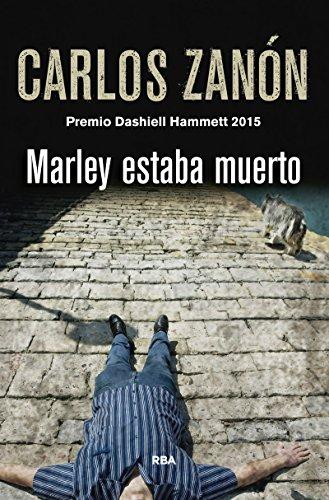 Marley estaba muerto: Premio Dashiell Hammett 2015 (NOVELA POLICÍACA) por CARLOS ZANON GARCIA