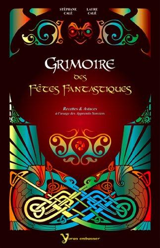 Grimoire des Fêtes Fantastiques : Recettes et astuces à l'usage des apprentis sorciers