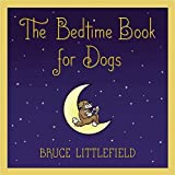 The Bedtime Book for Dogs by Littlefield, Bruce (2011) Hardcover