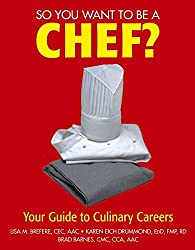 So You Want to Be a Chef?: Your Guide to Culinary Careers