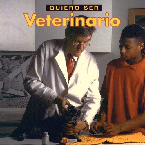 Quiero Ser Veterinario = I Want to Be a Vet por Dan Liebman