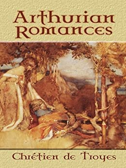 Arthurian Romances (Dover Books on Literature & Drama) by [Troyes, Chretien de]
