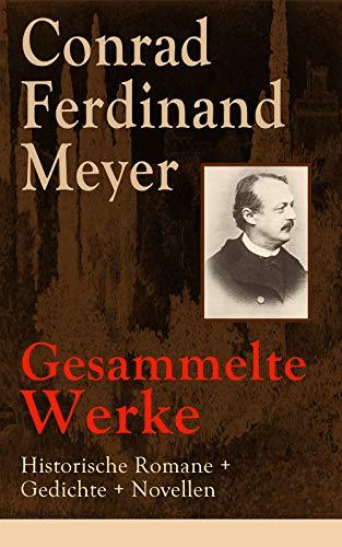 Gesammelte Werke: Historische Romane + Gedichte + Novellen: 323 Titel in einem Buch: Das Amulett + Der Schuß von der Kanzel + Angela Borgia + Die Versuchung ... + Jürg Jenatsch + Gustav Adolfs Page...