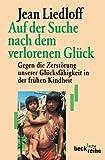 Auf der Suche nach dem verlorenen Glück: Gegen die Zerstörung unserer Glücksfähigkeit in der frühen Kindheit (Beck'sche Reihe)