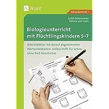 Biologieunterricht mit Flüchtlingskindern 5-7: Arbeitsblätter mit darauf abgestimmten Wortschatz- karten Sofort-Hilfe für Lehrer ohne DaZ-Kenntniss ... mit Flüchtlingskindern Sekundarstufe)