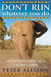 DON'T RUN, Whatever You Do: My Adventures as a Safari Guide by Peter Allison (2007-12-24)