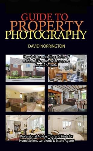 Guide to Property Photography: Professional Advice, Tips, and Hints for Home Sellers, Landlords, & Estate Agents (Photography Estate Real Digital)