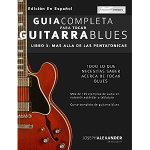 Guía completa para tocar guitarra blues: Libro 3 - Más allá de las pentatóni