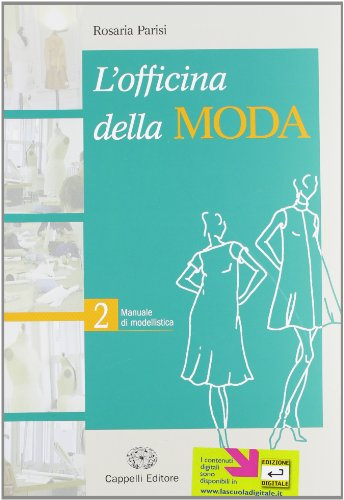 L'officina della moda. Manuale di modellistica. Per le Scuole superiori: 2