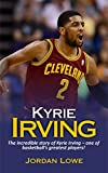 Kyrie Irving: The incredible story of Kyrie Irving – one of basketball's greatest players!