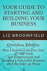 Your Guide to Starting and Building your Business: Omnibus edition How I Survived my First Year of Full-Time Self-Employment and Running a Successful Business after the Start-up Phase