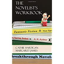 The Novelist's Workbook: Your Definitive Guide to Writing Every Kind of Novel (CreativeWritingMatters Guides Book 3): Volume 3
