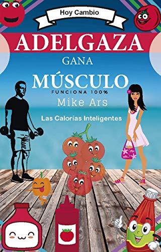 Adelgaza, Gana Musculo. Hoy Cambio.: Las Calorías Inteligentes por Mike Ars