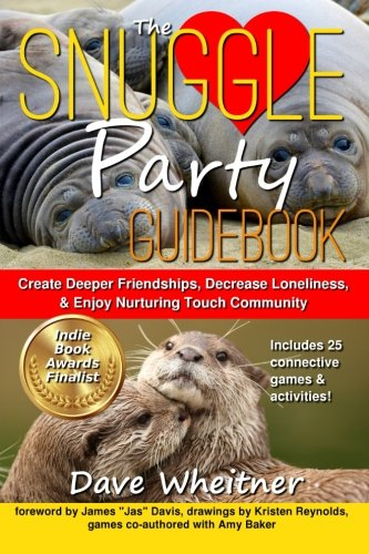 the-snuggle-party-guidebook-create-deeper-friendships-decrease-loneliness-enjoy-nurturing-touch-comm