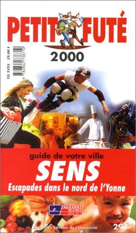 Sens. Le Petit Futé 1999-2000 par Jean-Paul Labourdette, Dominique Auzias