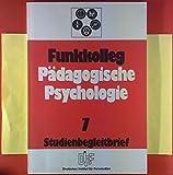 Funkkolleg Pädagogische Psychologie. Studienbegleitbrief 7, INHALT: Lehrerverhalten und Schülerverhalten - Wie Lehrer und Schüler interagieren...