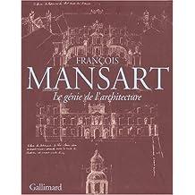 François Mansart. Le génie de l'architecture