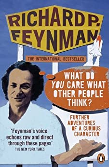 'What Do You Care What Other People Think?': Further Adventures of a Curious Character by [Feynman, Richard P.]