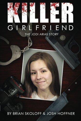 Killer Girlfriend: The Jodi Arias Story by Josh Hoffner (2013-06-17)