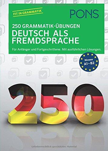 PONS 250 Grammatik-Übungen Deutsch als Fremdsprache: Für Anfänger und Fortgeschrittene. Mit ausführlichen Lösungen.