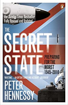 The Secret State: Preparing For The Worst 1945 - 2010 by [Hennessy, Peter]