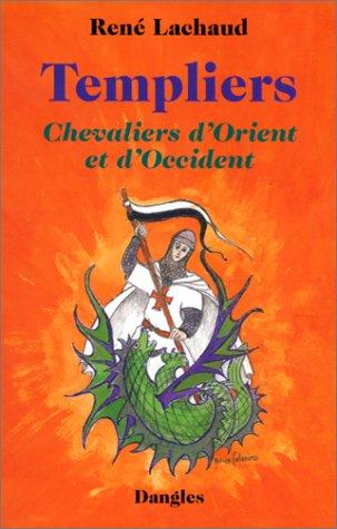 Templiers : Chevaliers d'Orient et d'Occident