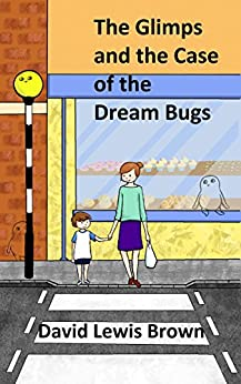 The Glimps and the Case of the Dream Bugs: (Glimp Series 1: Book 1) (Glimp World Series) by [Brown, David Lewis]