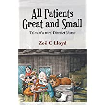 All Patients Great and Small: Tales of a Rural District Nurse