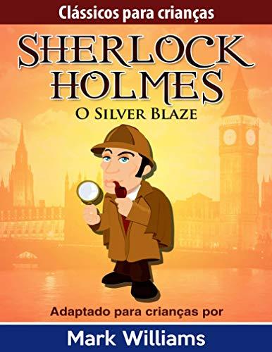 Clássicos para Crianças: Sherlock Holmes: Silver Blaze (Portuguese Edition) por Mark Williams