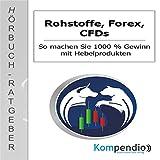 Rohstoffe, Forex, CFDs: So machen Sie 1000% Gewinn mit Hebelprodukten