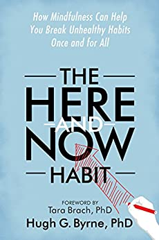 The Here-and-Now Habit: How Mindfulness Can Help You Break Unhealthy Habits Once and for All by [Byrne, Hugh G.]