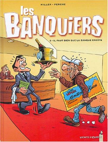 Les Banquiers, Tome 2 : Il faut bien que la banque croûte par Perche, Eric Miller