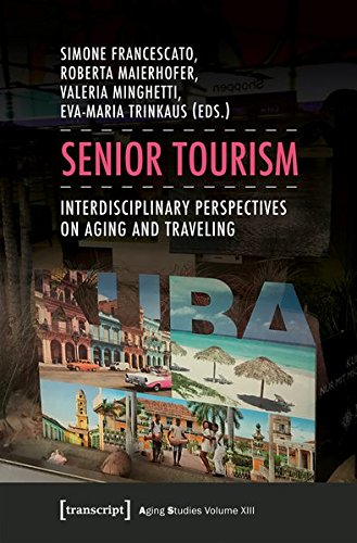 Senior Tourism: Interdisciplinary Perspectives on Aging and Traveling (Aging Studies)